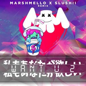 Want U 2 (Marshmello & Slushii Remix)