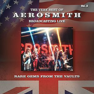 The Very Best of Aerosmith Broadcasting Live, Rare Gems from the Vaults, Vol. 2