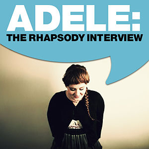 Adele: The Rhapsody Interview