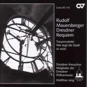 MAUERSBERGER, R.: Dresdner Requiem / Tiefe Glocke der Dresdner Kreuzkirche / Wie liegt die Stadt so wust (Dresdner Kreuzchor)