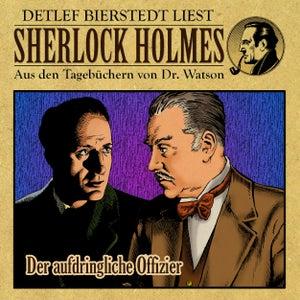 Der aufdringliche Offizier (Sherlock Holmes : Aus den Tagebüchern von Dr. Watson)