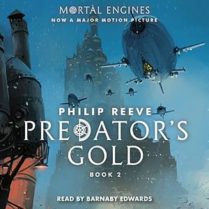 Predator's Gold - Mortal Engines, Book 2 (Unabridged)