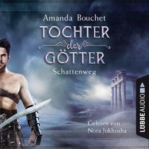 Schattenweg - Tochter-der-Götter-Trilogie 3 (Ungekürzt)