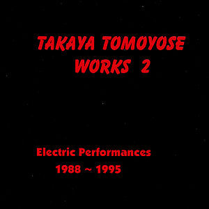 Takaya Tomoyose Work2: Electric Performances 1988-1995