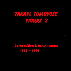 Takaya Tomoyose Work 3: Composition & Arrangement 1983-1990