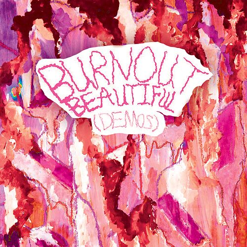 Burnout Beautiful (Demos)