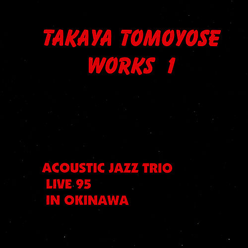 Takaya Tomoyose Work1: Acoustic Jazz Trio Live 95 In Okinawa